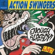 ACTION SWINGERS - ENOUGH ALREADY...LIVE!