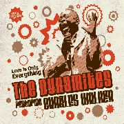 DYNAMITES FT. CHARLES WALKER - LOVE IS ONLY EVERYTHING