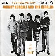 KENDALL, JOHNNY -& THE HERALDS- - GIRL/YOU TELL ME WHY