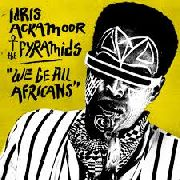 ACKAMOOR, IDRIS -& THE PYRAMIDS- - WE BE ALL AFRICANS