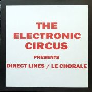 ELECTRONIC CIRCUS - DIRECT LINES/LE CHORALE